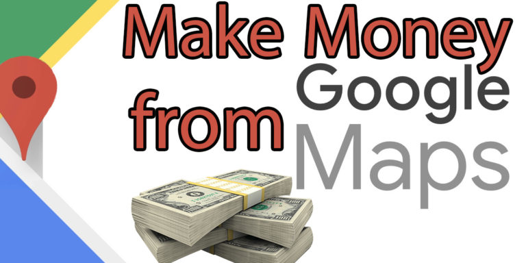 how to make money from google maps